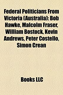 Federal Politicians from Victoria (Australia): Bob Hawke, Malcolm Fraser, William Bostock, Kevin Andrews, Peter Costello, ...