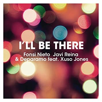 I'll Be There - [Fonsi Nieto, Javi Reina & Deparamo feat Xuso Jones]