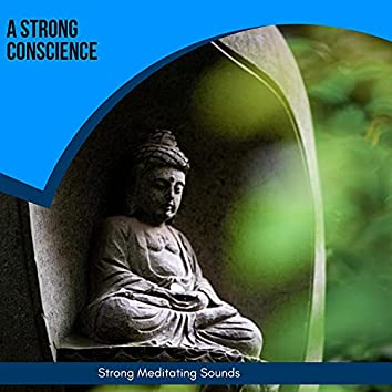 A Strong Conscience - Strong Meditating Sounds