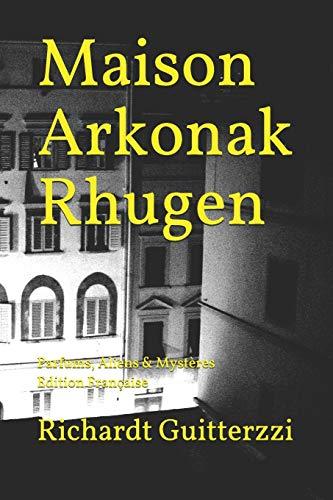 Maison Arkonak Rhugen: Parfums, Aliens & Mystères Edition Française