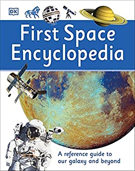 First Space Encyclopedia  A Reference Guide to Our Galaxy and Beyond  DK First Reference