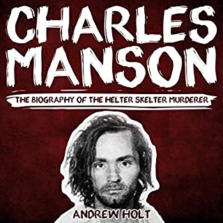 Charles Manson: The Biography of the Helter Skelter Murderer audiobook cover art