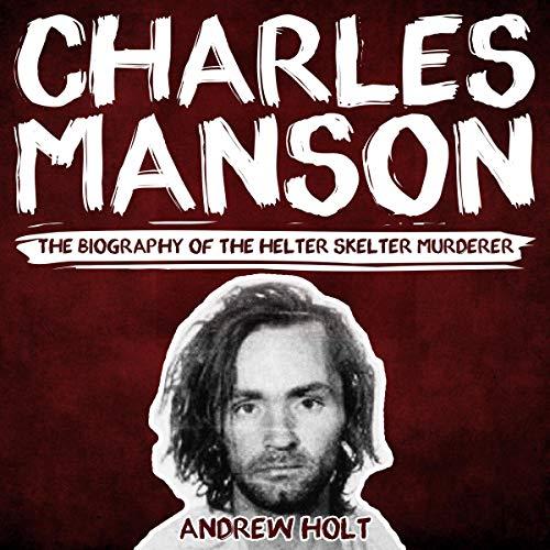 Charles Manson: The Biography of the Helter Skelter Murderer Titelbild