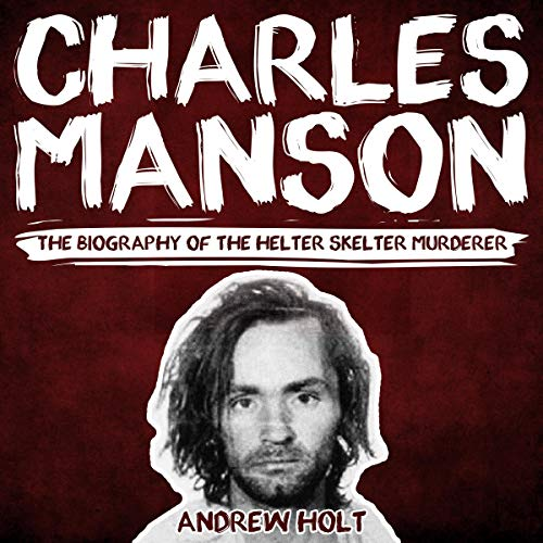 Charles Manson: The Biography of the Helter Skelter Murderer cover art