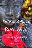 Let Your Choice Be Your Voice: To Living an Inspired Life