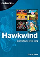 Hawkwind: Every Album, Every Song (On Track)