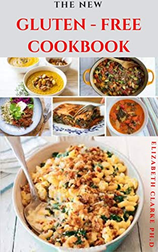 THE NEW GLUTEN-FREE COOKBOOK: Breathtaking Recipes For Your Gluten Free Cooking And Baking Includes Everything You Need To Know (English Edition)