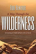 A Way Through the Wilderness: Growing in Faith When Life Is Hard