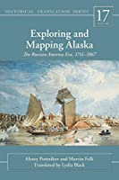 Exploring and Mapping Alaska: The Russian America Era, 1741-1867 (Rasmuson Library Historic Translation)