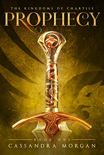 Prophecy: Book 1 of the Kingdoms of Chartile by [Cassandra Morgan]