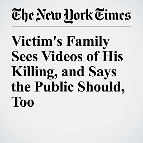 Victim's Family Sees Videos of His Killing, and Says the Public Should, Too cover art