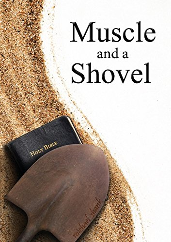 Download Muscle and a Shovel: A Raw, Gritty, True Story About Finding the Truth in a World Drowning in Religious Confusion. 0615474616