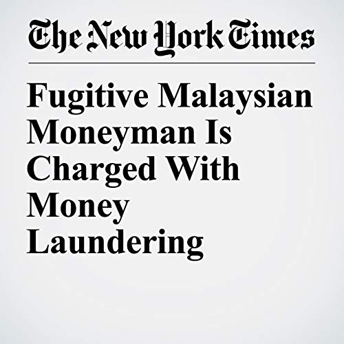 Fugitive Malaysian Moneyman Is Charged With Money Laundering copertina