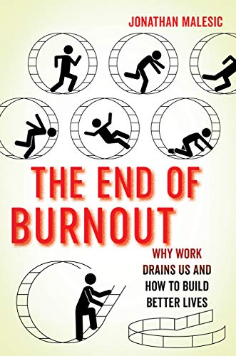 The End of Burnout: Why Work Drains Us and How to Build Better Lives