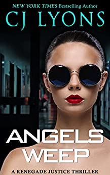 ANGELS WEEP: a Renegade Justice Thriller featuring Morgan Ames (Renegade Justice Thrillers Book 3) by [CJ Lyons]