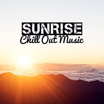 Sunrise Chill Out Music – Chill Out Waves, Summer Relaxation, Holiday Vibes
