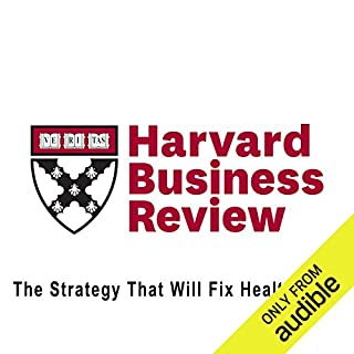 The Strategy That Will Fix Health Care (Harvard Business Review)                   By:                                                                                                                                 Michael E. Porter,                                                                                        Thomas H. Lee                               Narrated by:                                                                                                                                 Todd Mundt                      Length: 53 mins     51 ratings     Overall 4.5