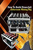 How To Build Powerfull Ethereum Mining Rig: Things to Know When Building One (English Edition)