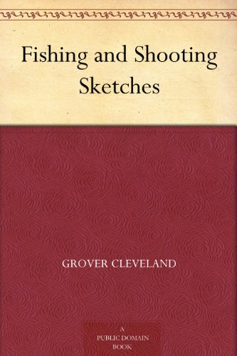 Top 10 Best fishing and shooting sketches grover cleveland