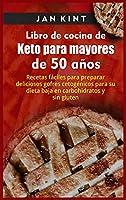 Libro de cocina de Keto para mayores de 50 años: Recetas fáciles para preparar deliciosos gofres cetogénicos para su dieta baja en carbohidratos y sin gluten