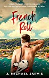 French Roll: Misadventures in Love, Life,  and Roller Skating Across the French Riviera