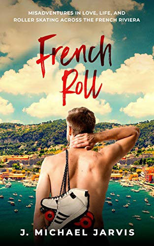 French Roll: Misadventures in Love, Life, and Roller Skating Across the French Riviera (English Edition)
