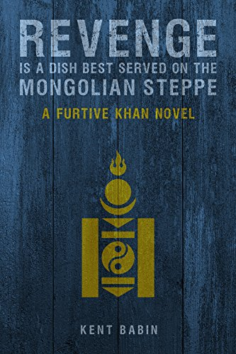Revenge is a Dish Best Served on the Mongolian Steppe by Babin, Kent ebook deal