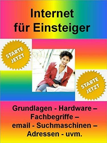 Internet für Einsteiger: Grundlagen - Hardware - Fachbegriffe - email - Suchmaschinen - Adressen - uvm.