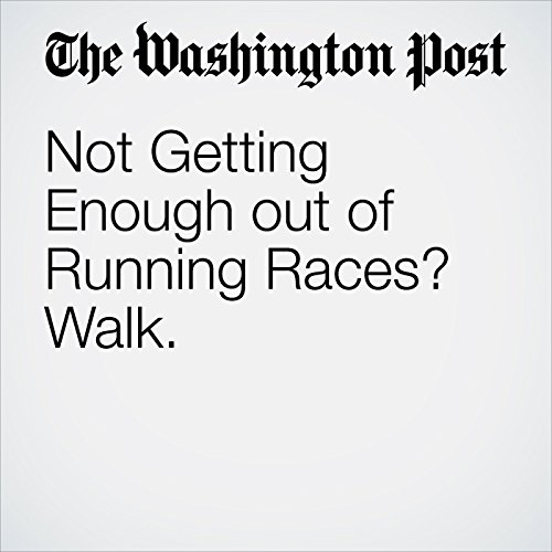 Not Getting Enough out of Running Races? Walk. cover art