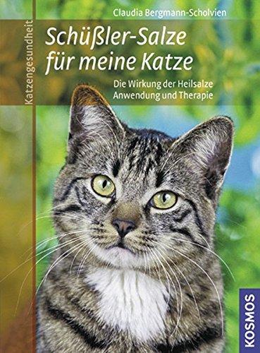 Schüssler Salze für meine Katze: * Die Wirkung der Heilsalze * Anwendung und Therapie