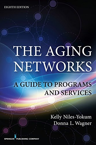 Compare Textbook Prices for The Aging Networks, : A Guide to Programs and Services 8 Edition ISBN 9780826196590 by Niles-Yokum PhD  MPA, Kelly,Wagner PhD, Donna L.