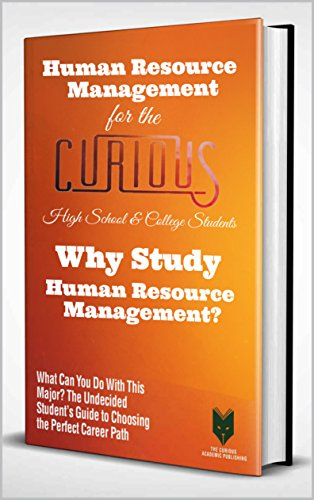 Human Resource Management for the Curious High School & College Students: Why Study Human Resource Management? (The Undecided Student's Guide to Choosing the Perfect Major & Career