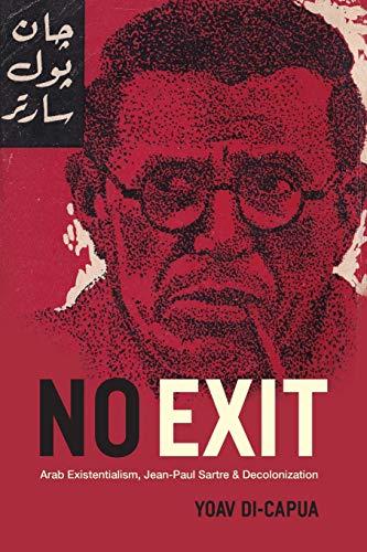 No Exit: Arab Existentialism, Jean-Paul Sartre, and Decolonization