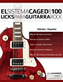 El sistema CAGED y 100 licks para guitarra rock (Series guitarra rock)