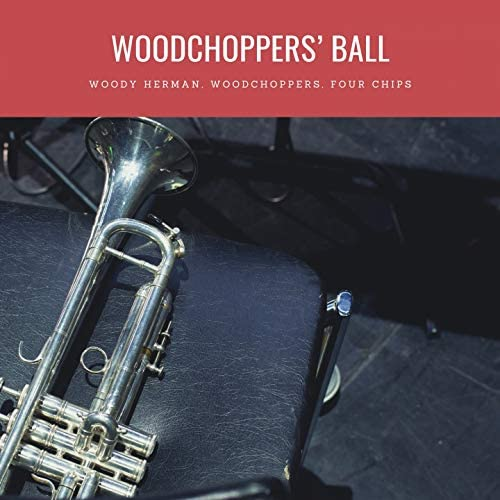 Woody Herman, Woodchoppers, Four Chips