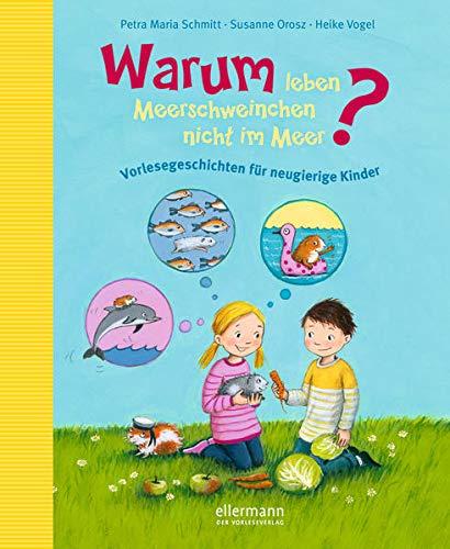 Warum leben Meerschweinchen nicht im Meer?: Vorlesegeschichten für neugierige Kinder (Warum?-Kinderfragen)