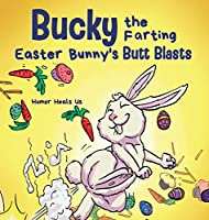 Bucky the Farting Easter Bunny's Butt Blasts: A Funny Rhyming, Early Reader Story For Kids and Adults About How the Easter Bunny Escapes a Trap (Farting Adventures)