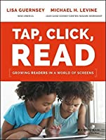 Tap, Click, Read: Growing Readers in a World of Screens by Lisa Guernsey Michael H. Levine(2015-09-21)