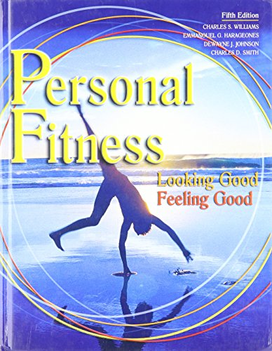 PERSONAL FITNESS: LOOKING GOOD FEELING GOOD STUDENT EDITION
