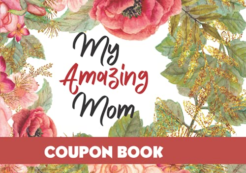 My Amazing Mom - Coupon Book: Pre-filled & Blank Gift Vouchers for New or Experienced Mothers | Perfect & Unique Gift for Mother's Day, Birthdays or Anniversary.