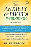 The Anxiety & Phobia Workbook For Instant Change: A Neuro-Linguistic Programming Therapy To Automatically Restore Your Mind To A Peacefull State