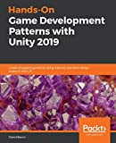 Hands-On Game Development Patterns with Unity 2019: Create engaging games by using industry-standard design patterns with C# - David Baron
