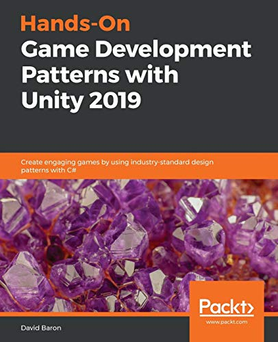Hands-On Game Development Patterns with Unity 2019: Create engaging games by using industry-standard design patterns with C#