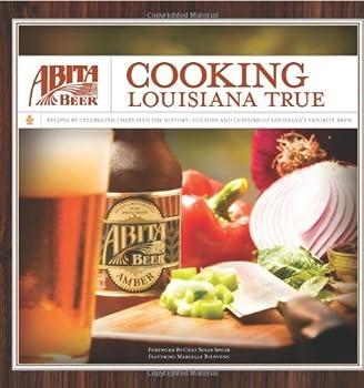 Abita Beer: Cooking Louisiana True 0615238645 Book Cover