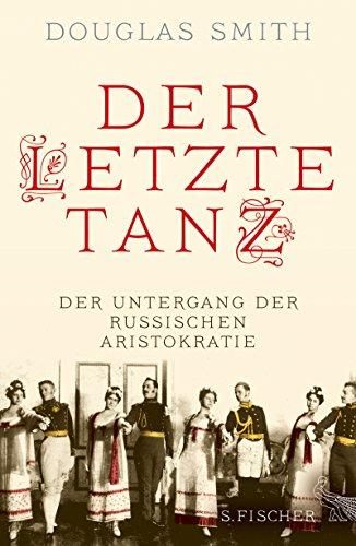 Der letzte Tanz: Der Untergang der russischen Aristokratie