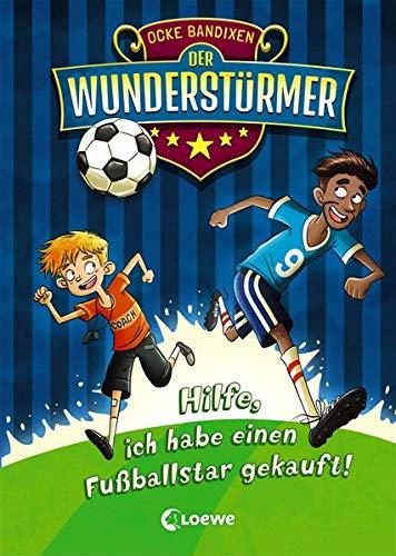 Der Wunderstürmer 1 - Hilfe, ich habe einen Fußballstar gekauft!: Nominiert für den Lese-Kicker 2020