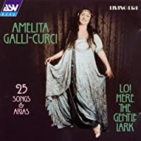 Amelita Galli-Curci: Lo! Here the Gentle Lark: 25 Songs & Arias