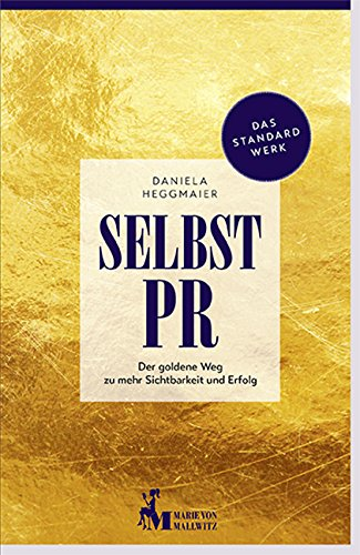 Selbst-PR. Der goldene Weg zu mehr Sichtbarkeit und Erfolg