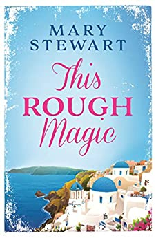 This Rough Magic: A completely unputdownable adventure set in the South of France (Mary Stewart Modern Classics) by [Mary Stewart]