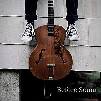 Before Soma